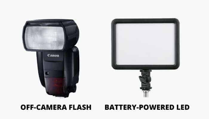 Off-camera flash and LED light.